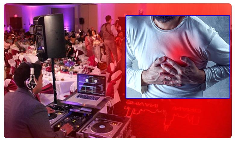Heart attack deaths in Wedding Baarat, గుండె పోటుకు కారణమవుతున్న డీజే సౌండ్స్..?